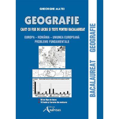 Geografie. Caiet cu fise de lucru pentru bacalaureat - Matei Gheorghe