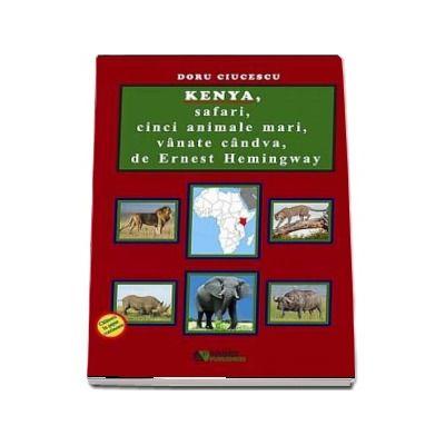 Kenya, safari, cinci animale mari, vanate candva, de Ernest Hemingway - Doru Ciucescu