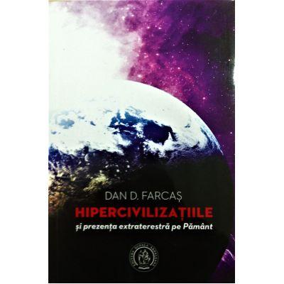 Hipercivilizatiile si prezenta extraterestra pe Pamant - Dan D. Farcas