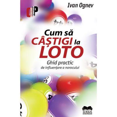 Cum sa castigi la loto. Ghid practic de influentare a norocului - Ivan Ognev