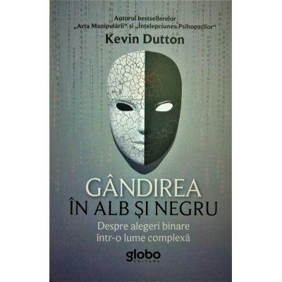 Gandirea in alb si negru - Kevin Dutton