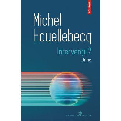 Intervenții 2. Urme - Michel Houellebecq