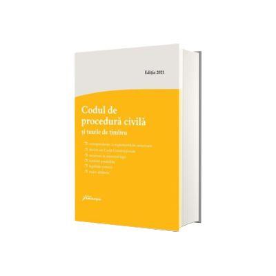 Codul de procedura civila si taxele de timbru. Actualizat la 16 februarie 2021