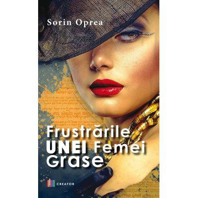 Frustrarile unei femei grase - Sorin Oprea