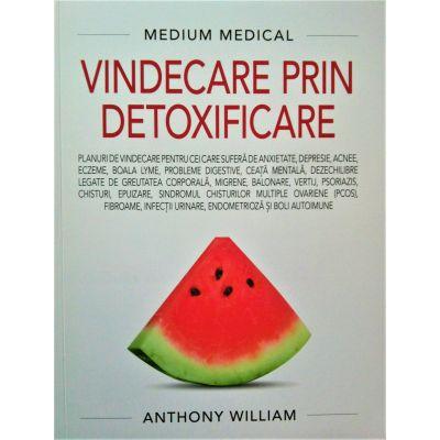 Medium medical. Vindecare prin detoxificare - Anthony William