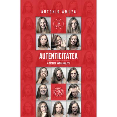 Autenticitatea. 10 secrete antiglobaliste - Antonio Amuza