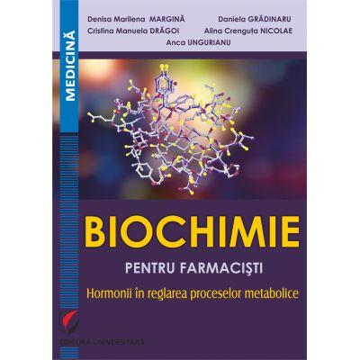 Biochimie pentru farmacisti. Hormonii in reglarea proceselor metabolice - Denisa Marilena Margina