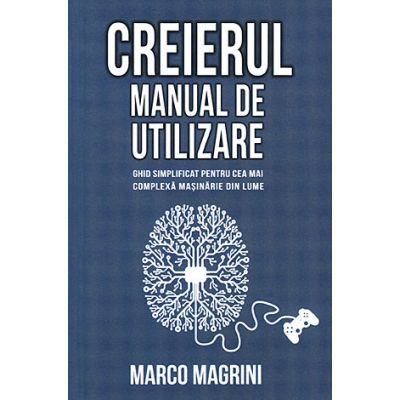 Creierul, manual de utilizare. Ghid simplificat pentru cea mai complexă maşinărie din lume - Marco Magrini