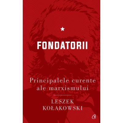 Principalele curente ale marxismului. Fondatorii - Leszek Kołakowski