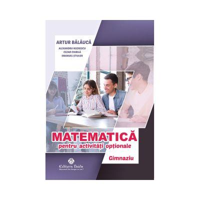 Matematica pentru activitati optionale. Gimnaziu - Artur Balauca