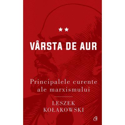 Principalele curente ale marxismului. Vârsta de aur, volumul 2 - Leszek Kołakowski