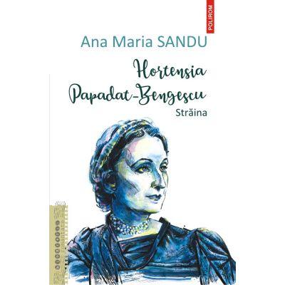 Hortensia Papadat Bengescu. Străina - Ana Maria Sandu