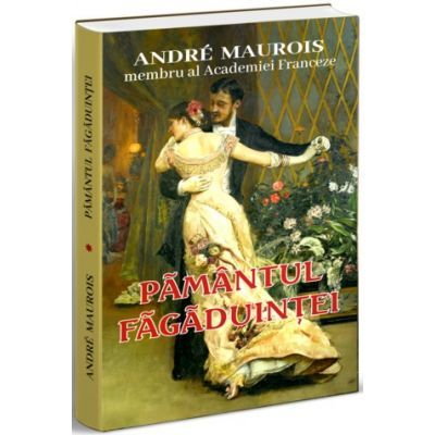 Pamantul fagaduintei - Andre Maurois