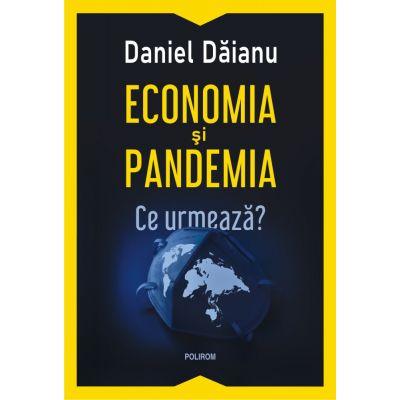 Economia si pandemia. Ce urmeaza? - Daniel Daianu