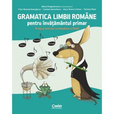 Gramatica limbii române pentru învățământul primar. Învăț și exersez cu Amadeus și ReMi - Adina Dragomirescu