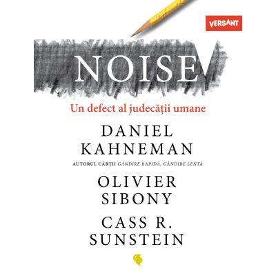 Noise. Un defect al judecatii umane - Daniel Kahneman