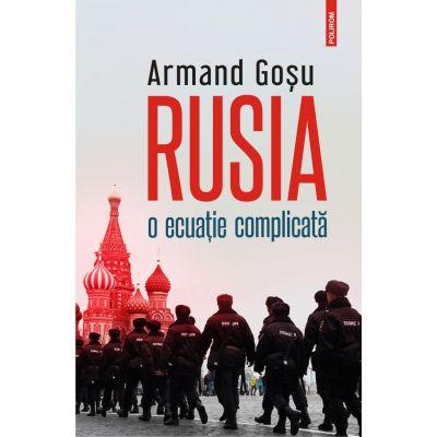 Rusia, o ecuație complicată - Armand Gosu