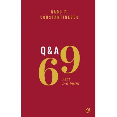 69 Q&A. Atat s-a putut - Radu F. Constantinescu