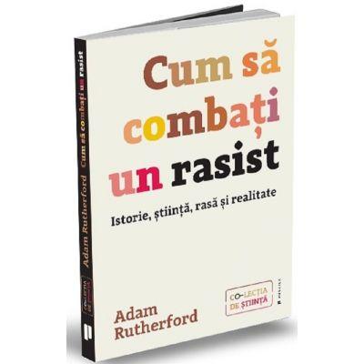 Cum sa combati un rasist - Adam Rutherford