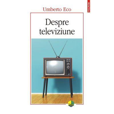 Despre televiziune. Scrieri 1956‑2015 - Umberto Eco