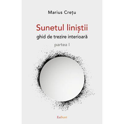 Sunetul liniştii, partea 1. Ghid de trezire interioară - Marius Cretu