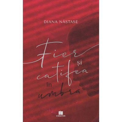 Fier si catifea in umbra - Diana Nastase