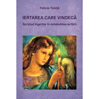 Iertarea care vindeca - Felicia Tonita