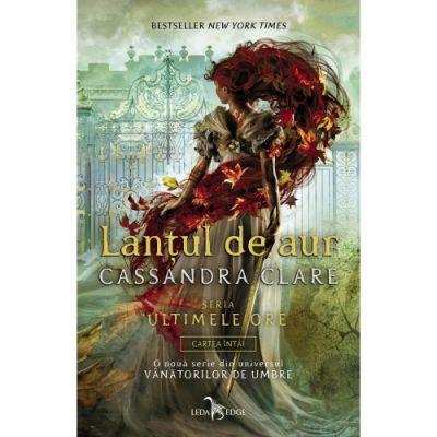 """Lanțul de aur (cartea 1 din seria """"Ultimele ore"""") - Cassandra Clare"""