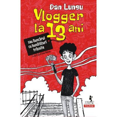Vlogger la 13 ani sau Buncărul cu bunătățuri trăsnite - Dan Lungu