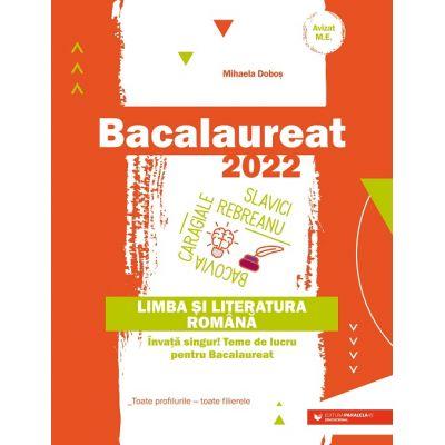 Bacalaureat 2022. Limba și literatura română (toate filierele) Învață singur! Teme de lucru pentru bacalaureat - Mihaela Dobos