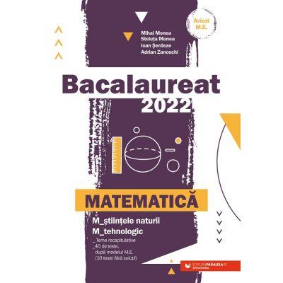 Bacalaureat. Matematică 2022 M_ştiinţele-naturii, M_tehnologic - Mihai Monea