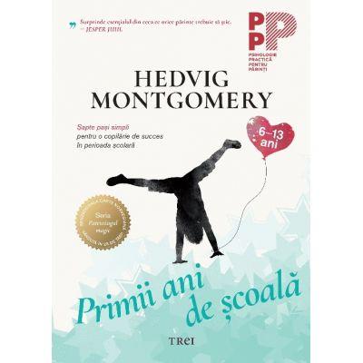 Primii ani de școală. Șapte pași simpli pentru o copilărie de succes în perioada școlară - Hedvig Montgomery